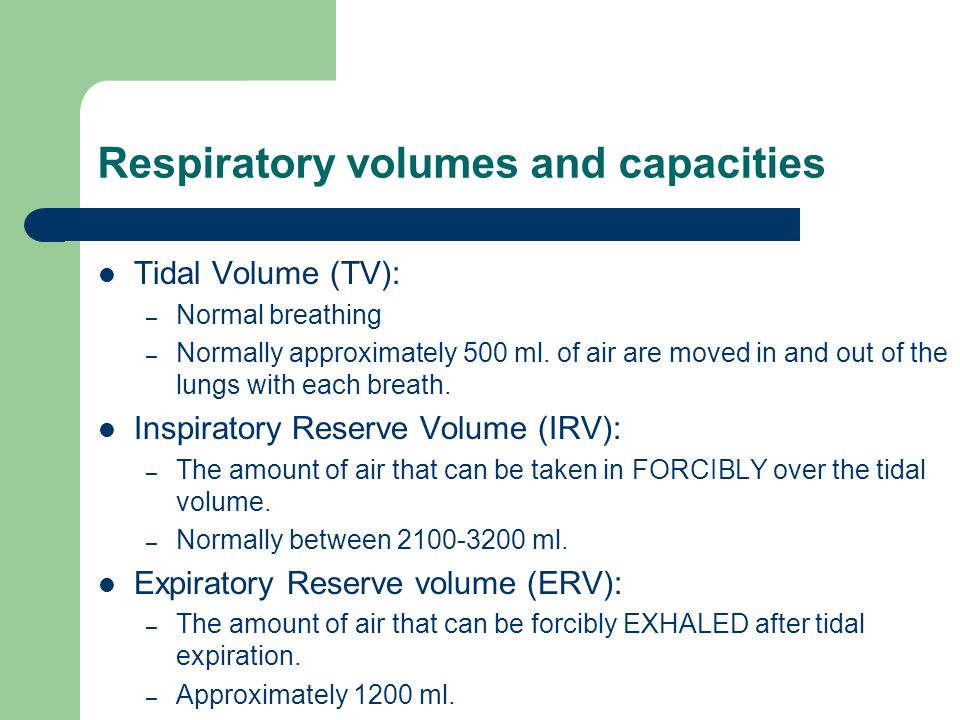 Respiratory volumes and capacities Tidal Volume (TV): – Normal breathing – Normally approximately 500 ml.