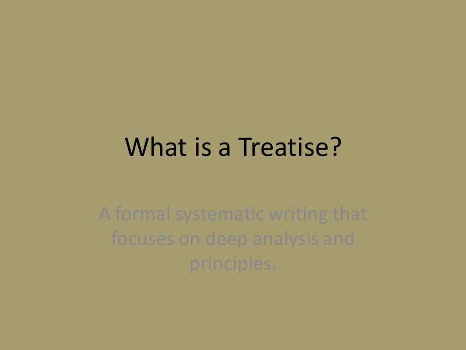 What is a Treatise? A formal systematic writing that focuses on deep analysis and principles.
