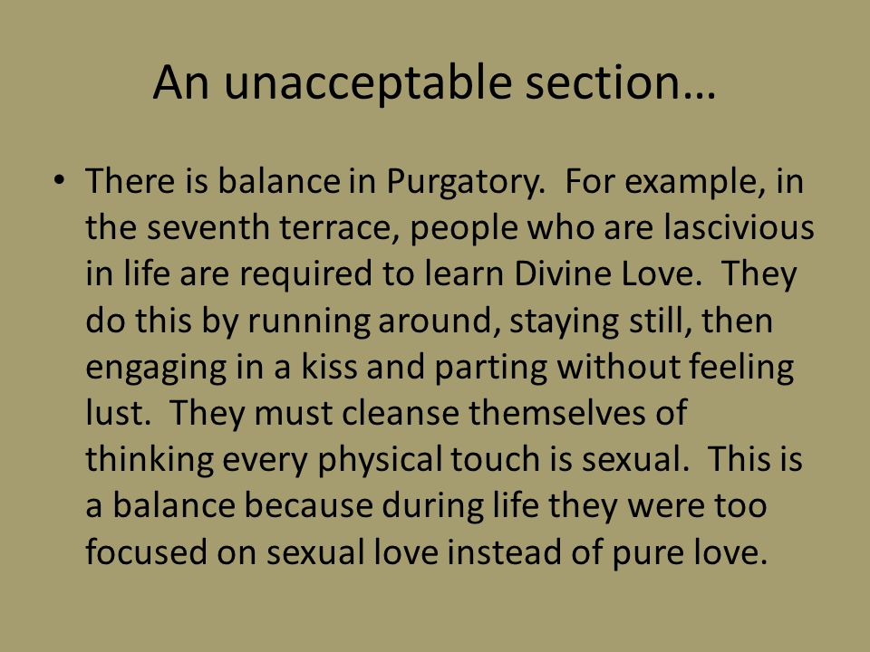 An unacceptable section… There is balance in Purgatory. For example, in the seventh terrace, people who are lascivious in life are required to learn D