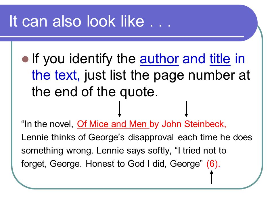 """It can also look like... If you identify the author and title in the text, just list the page number at the end of the quote. """"In the novel, Of Mice a"""