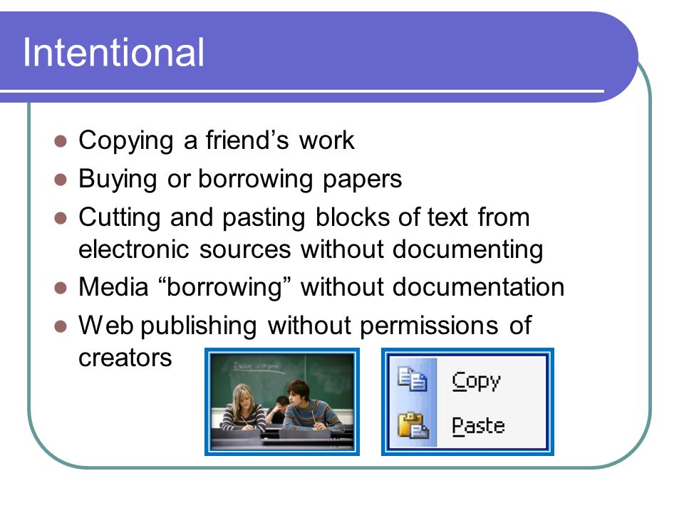 """Intentional Copying a friend's work Buying or borrowing papers Cutting and pasting blocks of text from electronic sources without documenting Media """"b"""