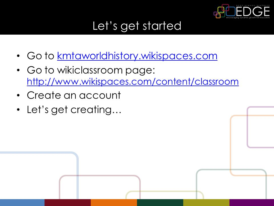Let's get started Go to kmtaworldhistory.wikispaces.comkmtaworldhistory.wikispaces.com Go to wikiclassroom page: http://www.wikispaces.com/content/classroom http://www.wikispaces.com/content/classroom Create an account Let's get creating…
