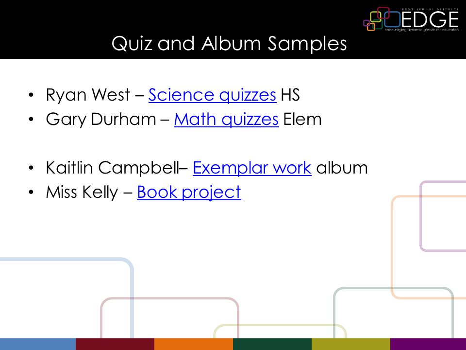 Quiz and Album Samples Ryan West – Science quizzes HSScience quizzes Gary Durham – Math quizzes ElemMath quizzes Kaitlin Campbell– Exemplar work albumExemplar work Miss Kelly – Book projectBook project