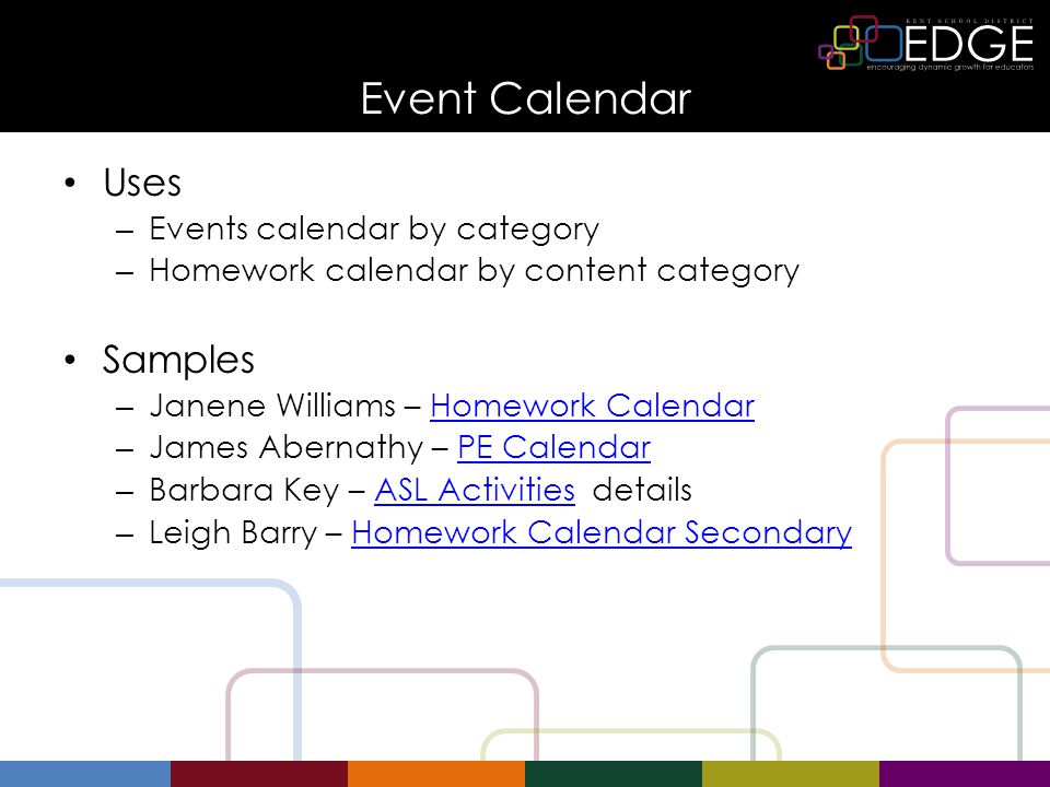 Event Calendar Uses – Events calendar by category – Homework calendar by content category Samples – Janene Williams – Homework CalendarHomework Calendar – James Abernathy – PE CalendarPE Calendar – Barbara Key – ASL Activities detailsASL Activities – Leigh Barry – Homework Calendar SecondaryHomework Calendar Secondary