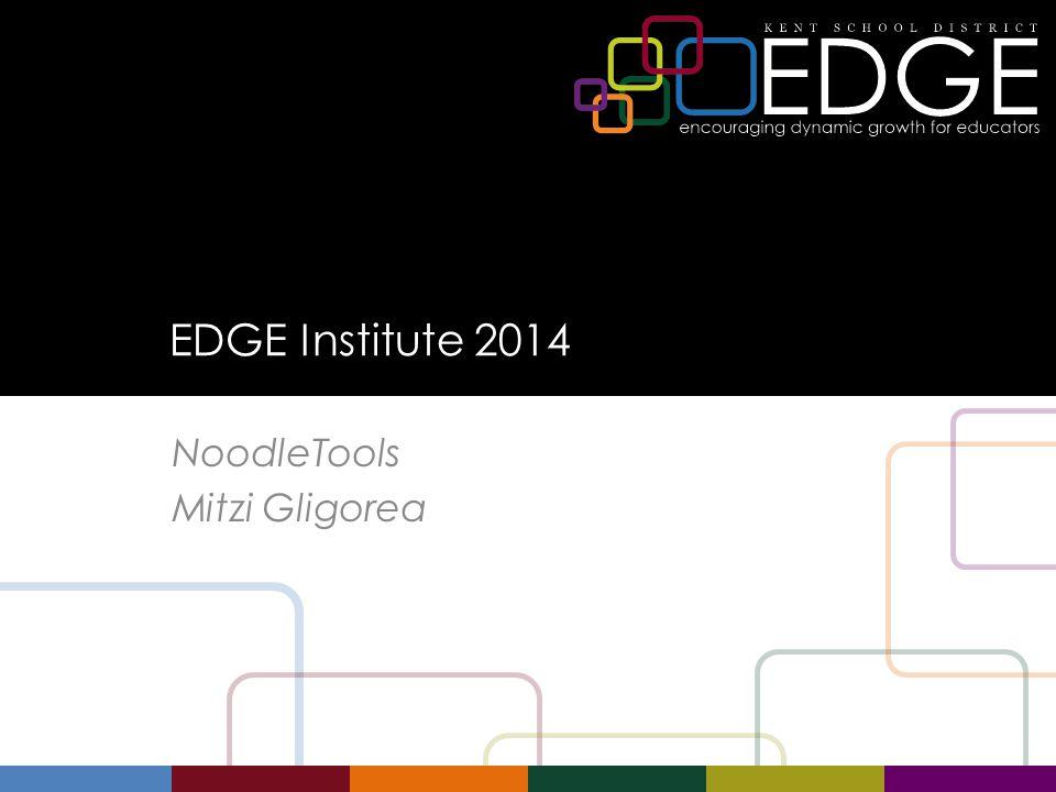 EDGE Institute 2014 NoodleTools Mitzi Gligorea