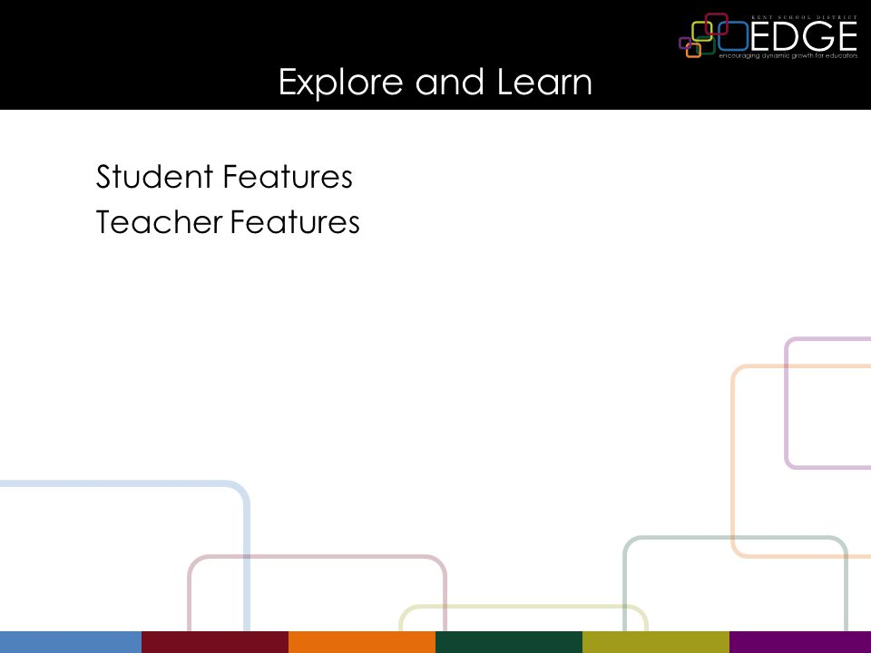 Explore and Learn Student Features Teacher Features