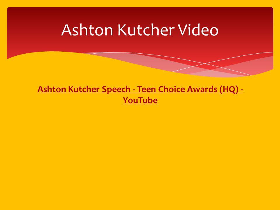 Ashton Kutcher Speech - Teen Choice Awards (HQ) - YouTube Ashton Kutcher Video