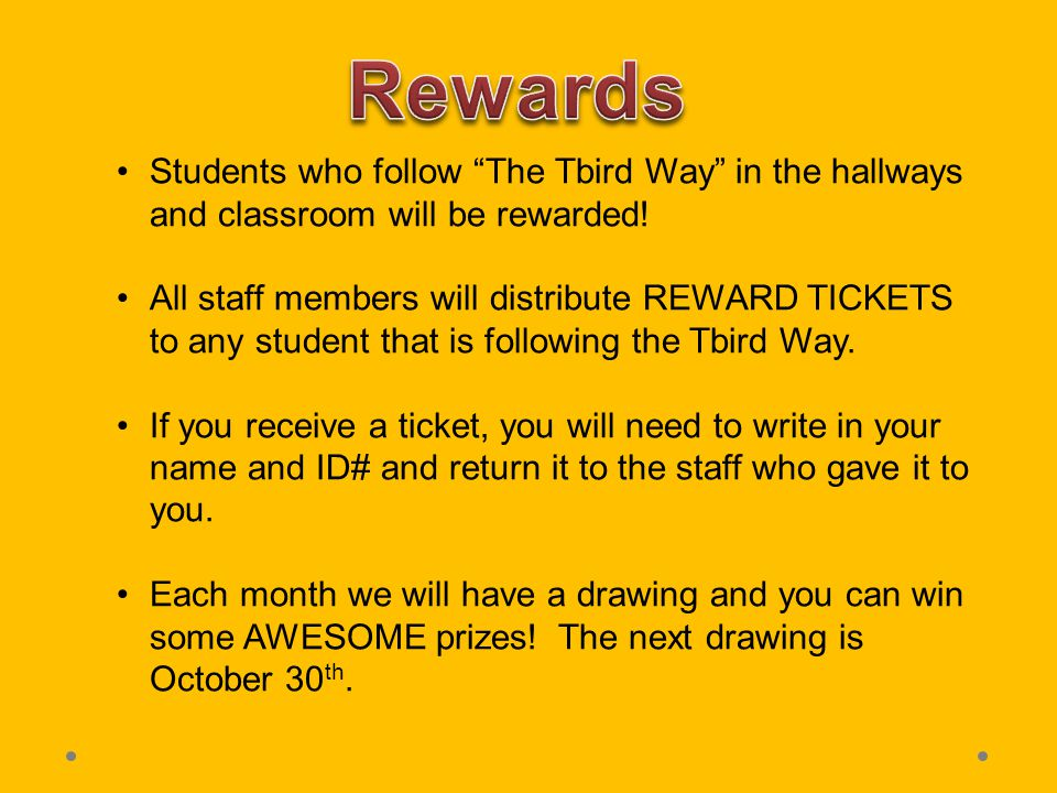 Students who follow The Tbird Way in the hallways and classroom will be rewarded.