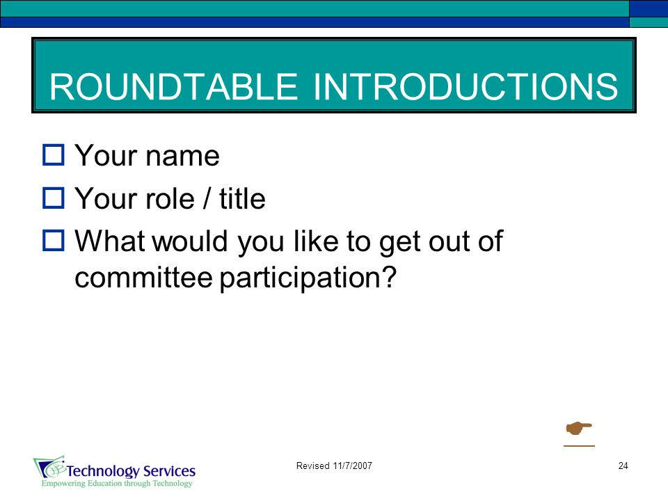 24 ROUNDTABLE INTRODUCTIONS  Your name  Your role / title  What would you like to get out of committee participation.