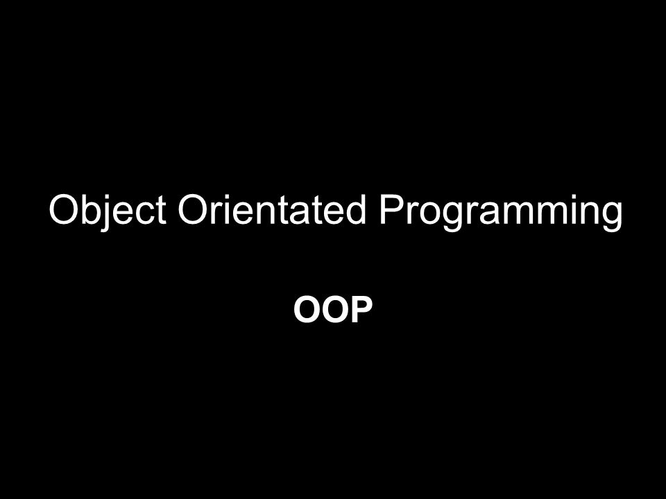 Object Orientated Programming OOP