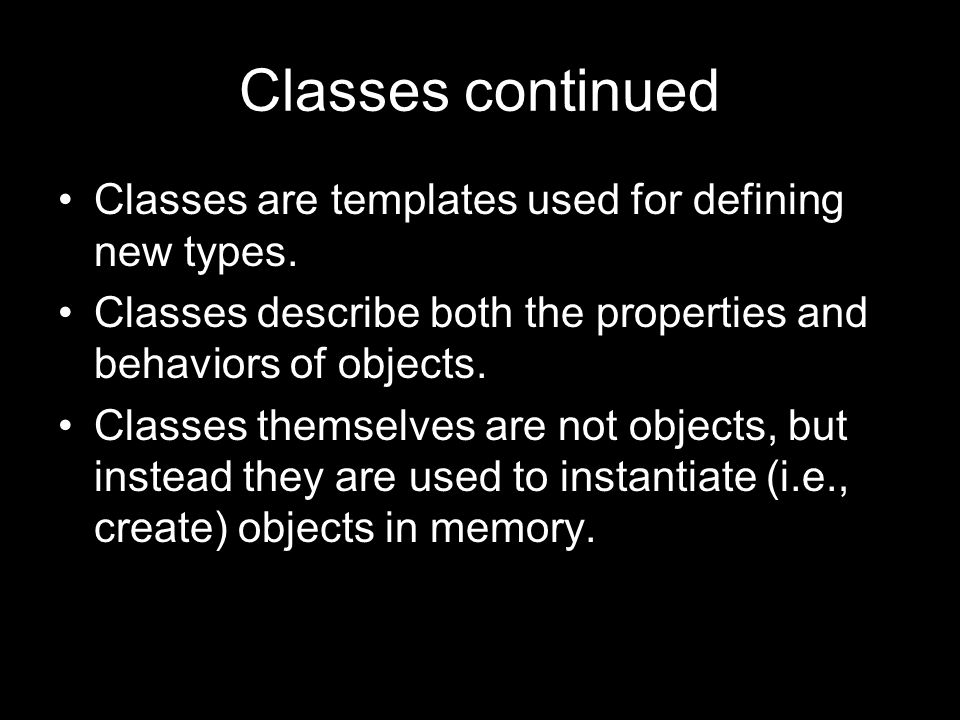 Classes continued Classes are templates used for defining new types.