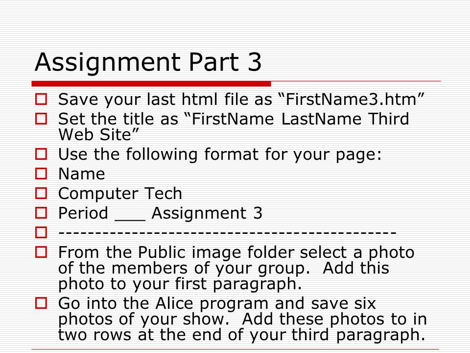 "Assignment Part 3  Save your last html file as ""FirstName3.htm""  Set the title as ""FirstName LastName Third Web Site""  Use the following format for"