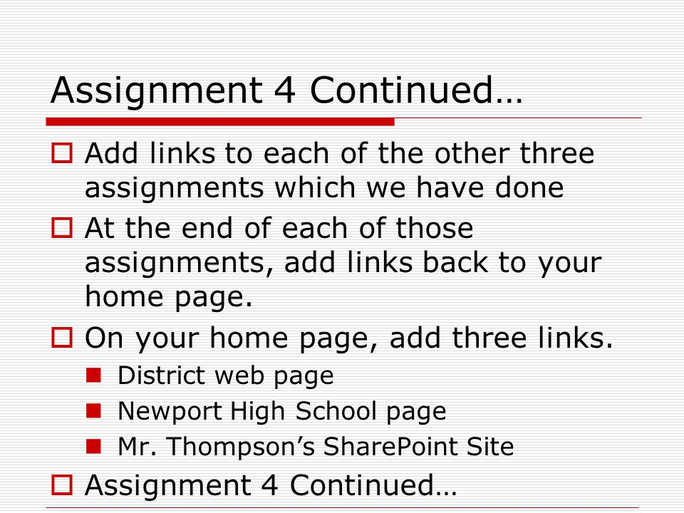 Assignment 4 Continued…  For grading purposes, do not print anything out for this assignment until your instructor has check all of your links.