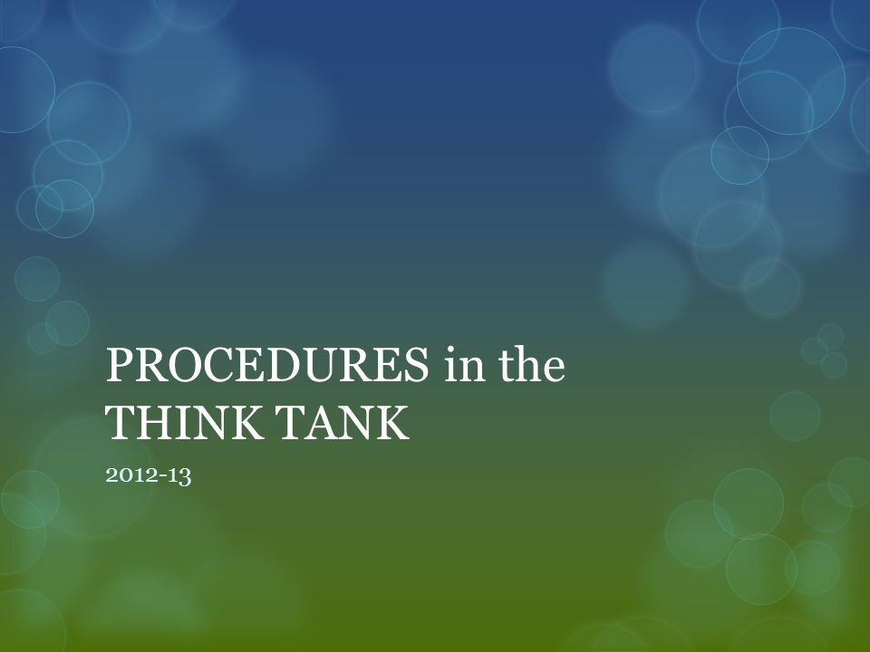 PROCEDURES in the THINK TANK 2012-13
