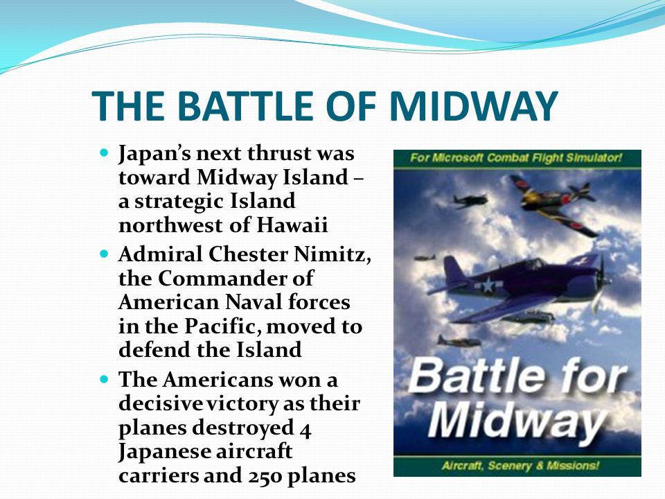 THE BATTLE OF MIDWAY Japan's next thrust was toward Midway Island – a strategic Island northwest of Hawaii Admiral Chester Nimitz, the Commander of Am