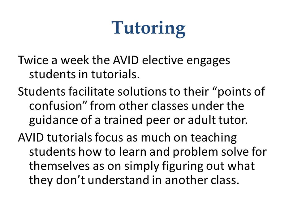 """Tutoring Twice a week the AVID elective engages students in tutorials. Students facilitate solutions to their """"points of confusion"""" from other classes"""