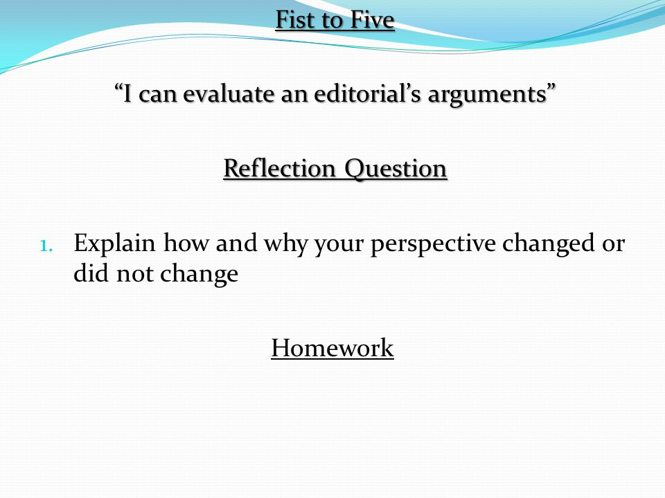 Fist to Five I can evaluate an editorial's arguments Reflection Question 1.