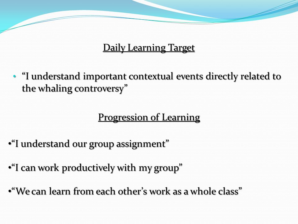 "Daily Learning Target ""I understand important contextual events directly related to the whaling controversy"" Progression of Learning ""I understand our"