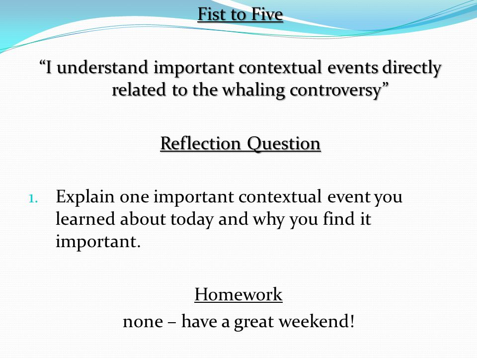 "Fist to Five ""I understand important contextual events directly related to the whaling controversy"" Reflection Question 1. Explain one important conte"