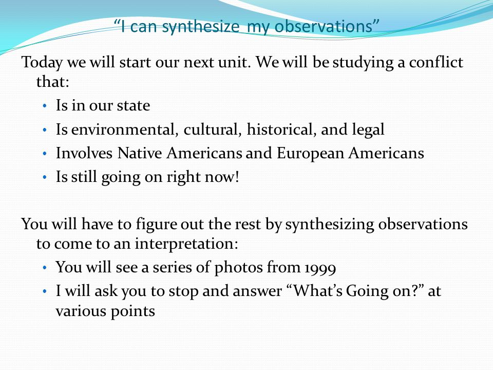 I can synthesize my observations Today we will start our next unit.