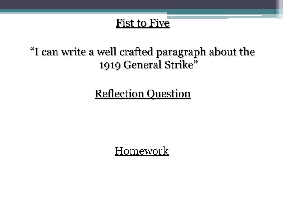 Fist to Five I can write a well crafted paragraph about the 1919 General Strike Reflection Question Homework