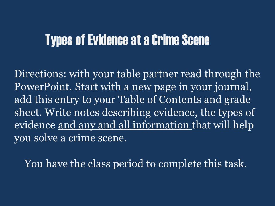 Types of Evidence at a Crime Scene Directions: with your table partner read through the PowerPoint.