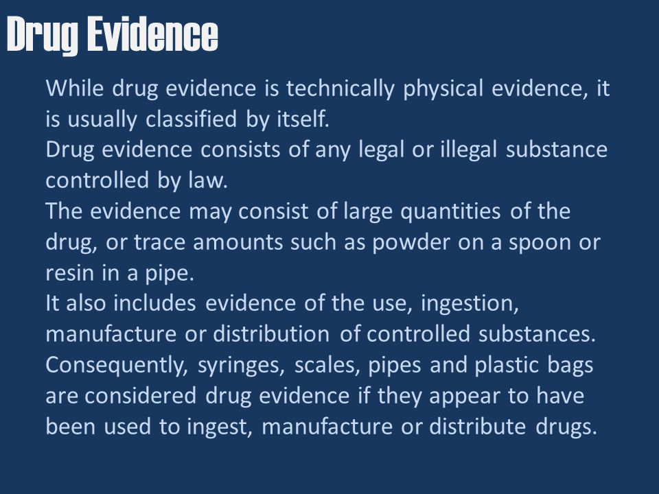While drug evidence is technically physical evidence, it is usually classified by itself.