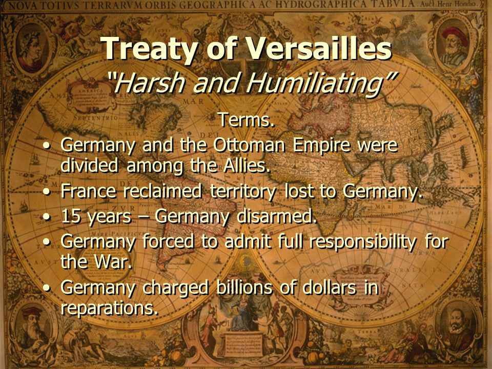 Treaty of Versailles Harsh and Humiliating Terms.