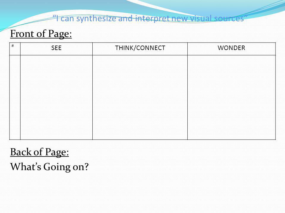 I can synthesize and interpret new visual sources Front of Page: Back of Page: What's Going on.
