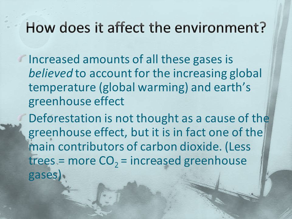 Increased amounts of all these gases is believed to account for the increasing global temperature (global warming) and earth's greenhouse effect Defor