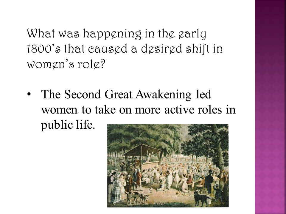 What was happening in the early 1800's that caused a desired shift in women's role.