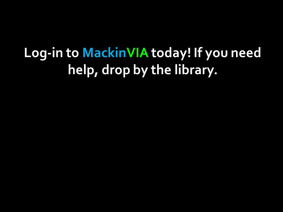 Log-in to MackinVIA today! If you need help, drop by the library.