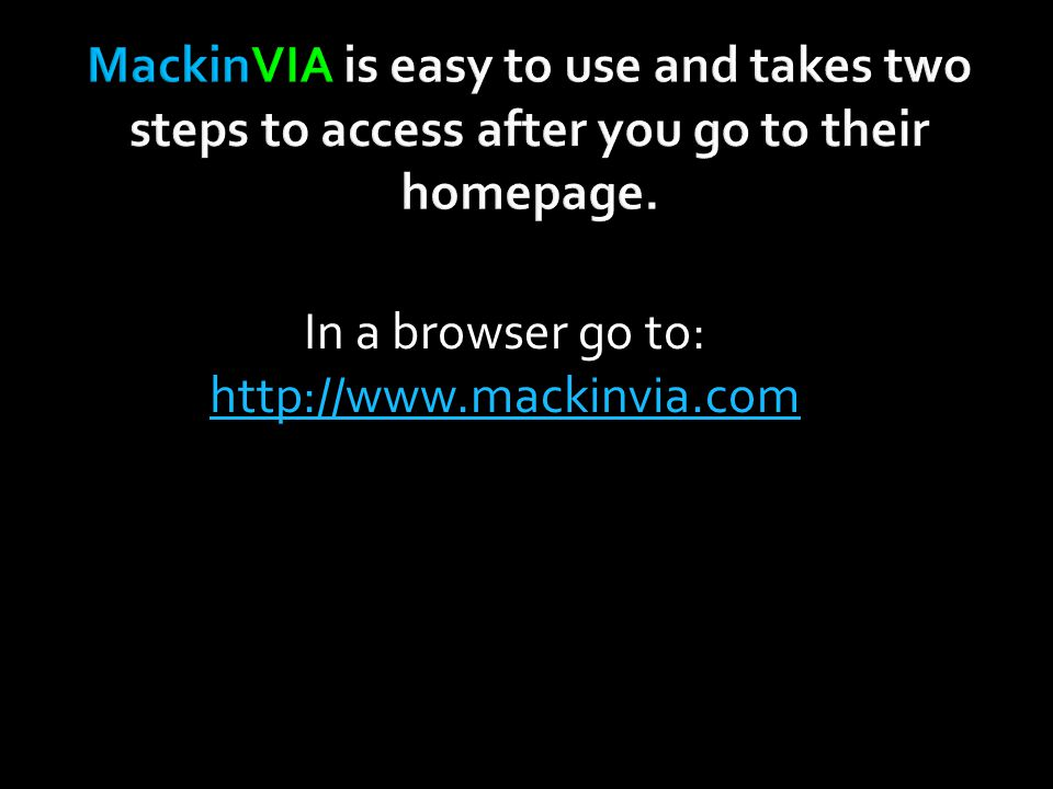 In a browser go to: http://www.mackinvia.com http://www.mackinvia.com