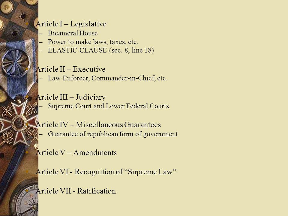  Article I – Legislative – Bicameral House – Power to make laws, taxes, etc. – ELASTIC CLAUSE (sec. 8, line 18)  Article II – Executive – Law Enforc