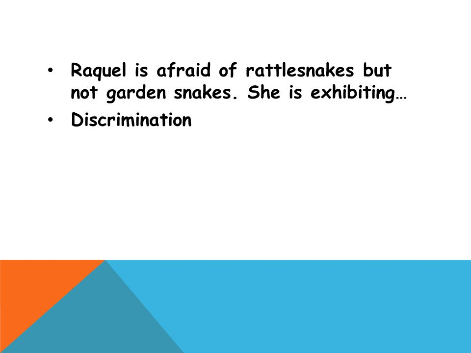 Raquel is afraid of rattlesnakes but not garden snakes. She is exhibiting… Discrimination