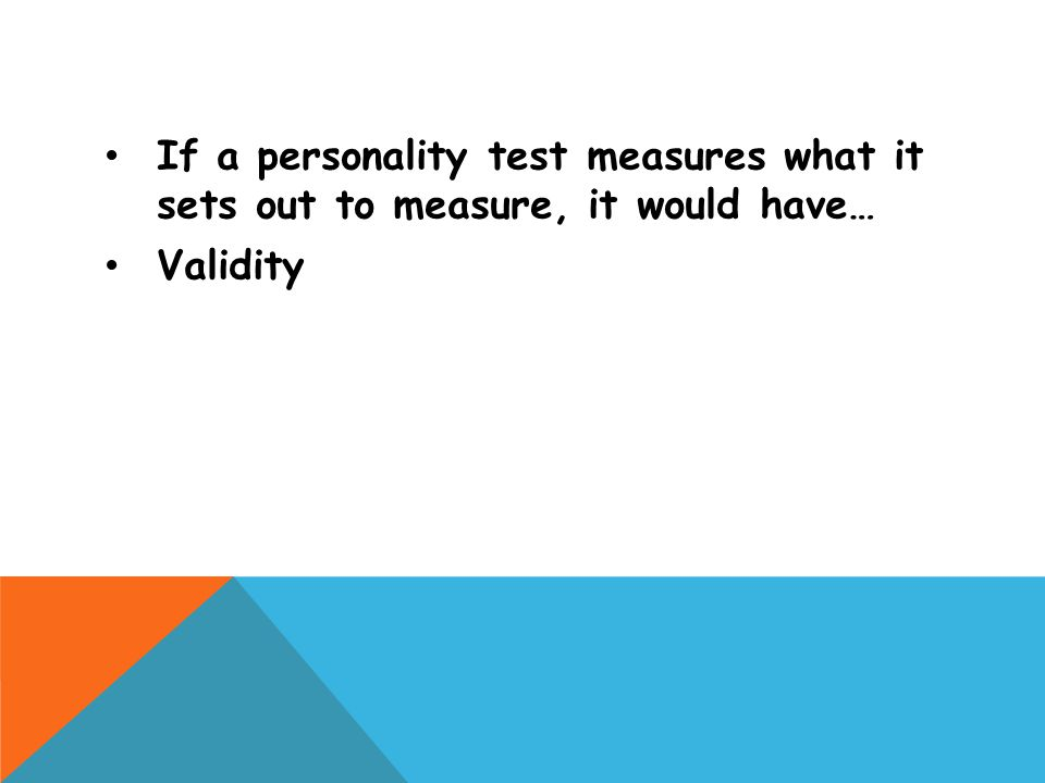 If a personality test measures what it sets out to measure, it would have… Validity