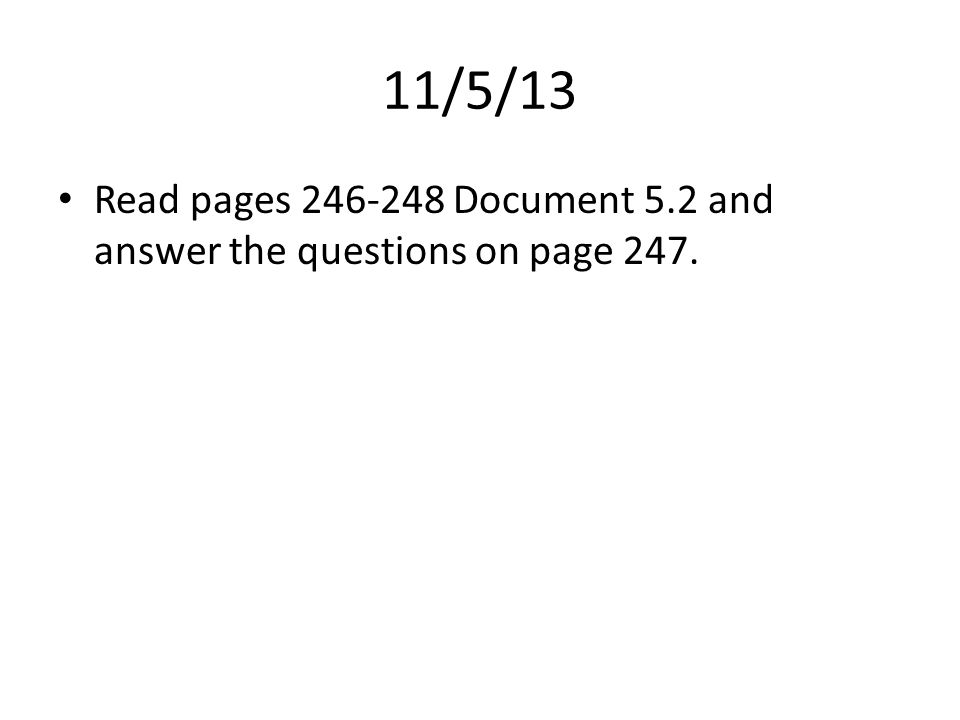 11/5/13 Read pages 246-248 Document 5.2 and answer the questions on page 247.
