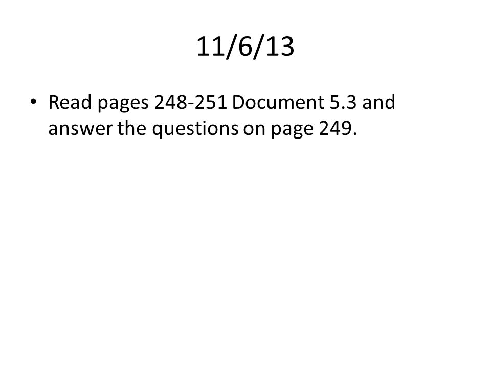 11/6/13 Read pages Document 5.3 and answer the questions on page 249.