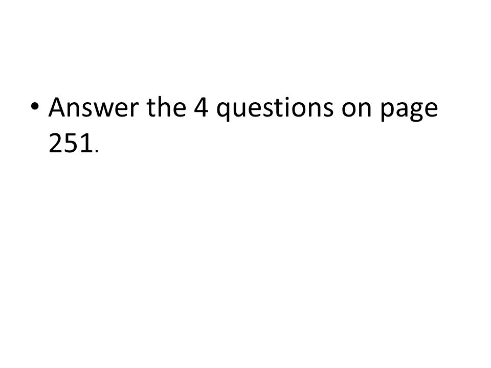 Answer the 4 questions on page 251.