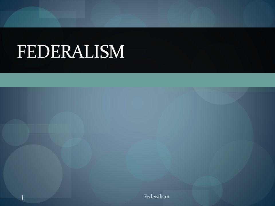 FEDERALISM 1 Federalism