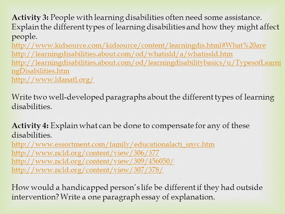 Activity 3: People with learning disabilities often need some assistance. Explain the different types of learning disabilities and how they might affe