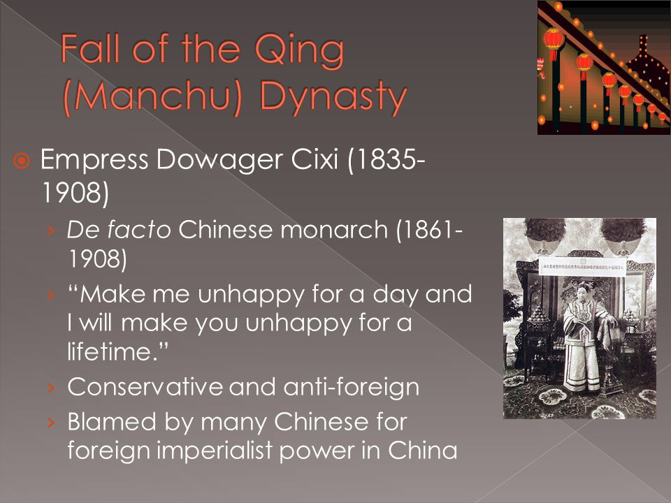  Empress Dowager Cixi (1835- 1908) › De facto Chinese monarch (1861- 1908) › Make me unhappy for a day and I will make you unhappy for a lifetime. › Conservative and anti-foreign › Blamed by many Chinese for foreign imperialist power in China