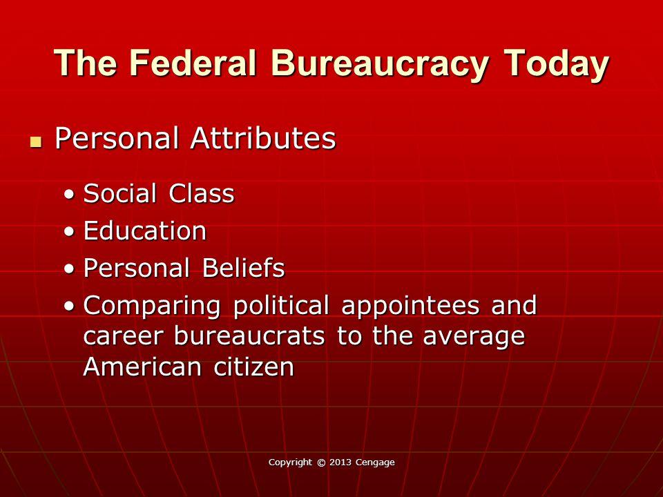 The Federal Bureaucracy Today Personal Attributes Personal Attributes Social ClassSocial Class EducationEducation Personal BeliefsPersonal Beliefs Com