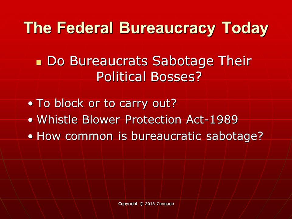 The Federal Bureaucracy Today Do Bureaucrats Sabotage Their Political Bosses? Do Bureaucrats Sabotage Their Political Bosses? To block or to carry out