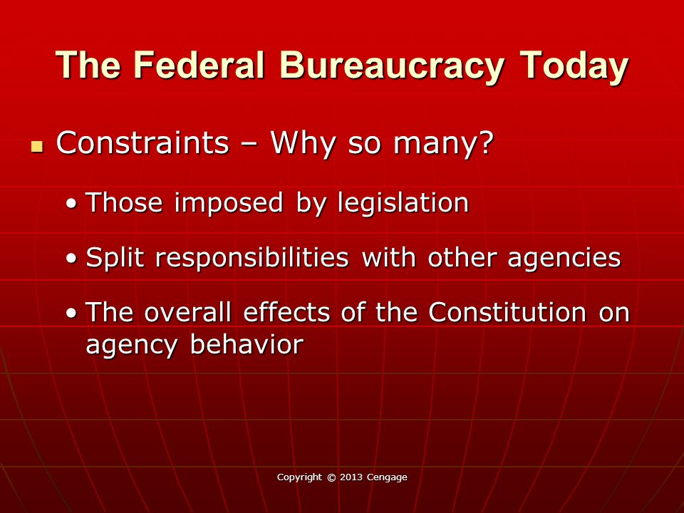 The Federal Bureaucracy Today Constraints – Why so many? Constraints – Why so many? Those imposed by legislationThose imposed by legislation Split res