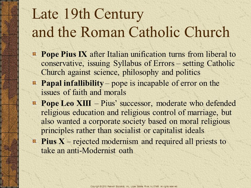 Late 19th Century and the Roman Catholic Church Pope Pius IX after Italian unification turns from liberal to conservative, issuing Syllabus of Errors