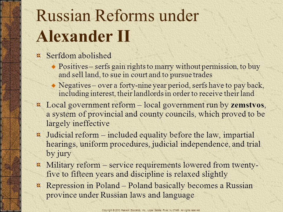 Russian Reforms under Alexander II Serfdom abolished Positives – serfs gain rights to marry without permission, to buy and sell land, to sue in court