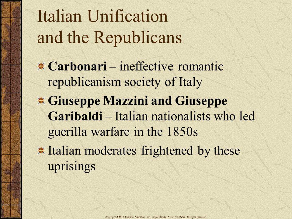 Italian Unification and the Republicans Carbonari – ineffective romantic republicanism society of Italy Giuseppe Mazzini and Giuseppe Garibaldi – Ital