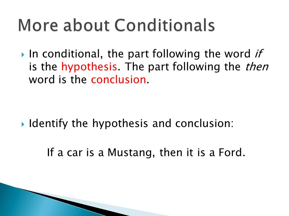  In conditional, the part following the word if is the hypothesis. The part following the then word is the conclusion.  Identify the hypothesis and
