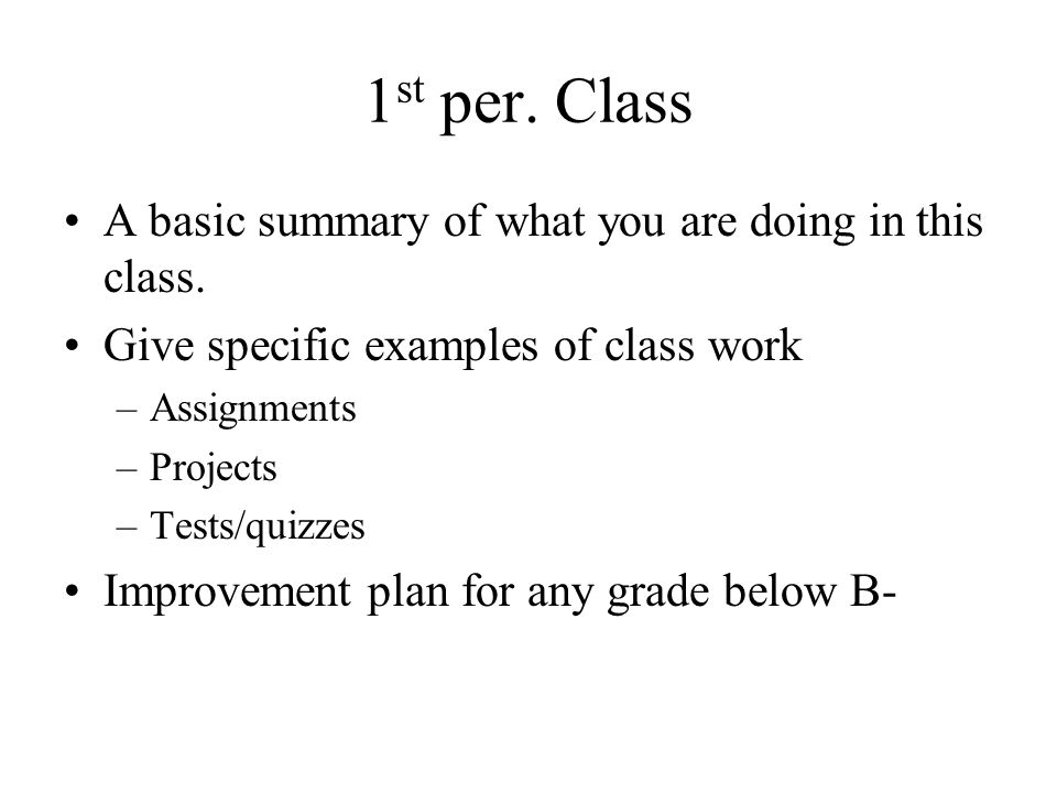 1 st per. Class A basic summary of what you are doing in this class. Give specific examples of class work –Assignments –Projects –Tests/quizzes Improv
